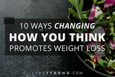 10 Ways Changing How You Think Promotes Weight Loss #weightlossmotivation