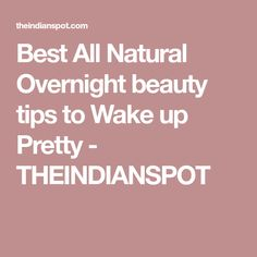 Best All Natural Overnight beauty tips to Wake up Pretty - THEINDIANSPOT