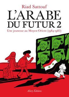 L'Arabe du Futur - Tome 2 Une jeunesse au Moyen-Orient by Riad Sattouf Hafez Al Assad, Books 2016, New Books, Good Books, Books To Read, Reading Books, The Middle, Middle East, Riad Sattouf