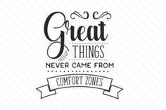 Great things never came from comfort zones - Creative Fabrica