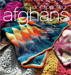 Unexpected Afghans: Innovative Crochet Designs with Traditional Techniques - Kindle edition by Robyn Chachula. Crafts, Hobbies & Home Kindle eBooks @ Amazon.com.