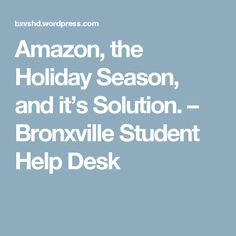 Amazon, the Holiday Season, and it's Solution. – Bronxville Student Help Desk