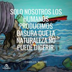 Solo nosotros los humanos producimos basura que la naturaleza no puede digerir.