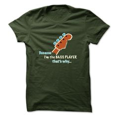 There is no reason to explain why you play the bass guitar!