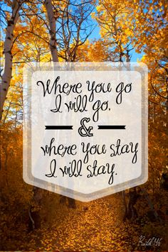 """Freebie Friday Printable Quote - Ruth !:16 - """"Where you go I will go, and where you stay I will stay."""" 