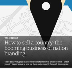 How to sell a country: the booming business of nation branding Brand Management, Travel And Leisure, The Guardian, Identity, Branding, Marketing, Country, News, Business