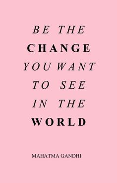 """Be the change you want to see in the world."" - Mahatma Gandhi. My favorite Quote, My coach would say this before every practice"