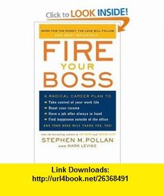 Fire Your Boss Stephen M. Pollan, Mark Levine , ISBN-10: 0060583940  ,  , ASIN: B000H2N80A , tutorials , pdf , ebook , torrent , downloads , rapidshare , filesonic , hotfile , megaupload , fileserve
