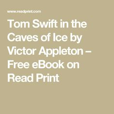 9. Tom Swift in the Caves of Ice by Victor Appleton – Free eBook on Read Print