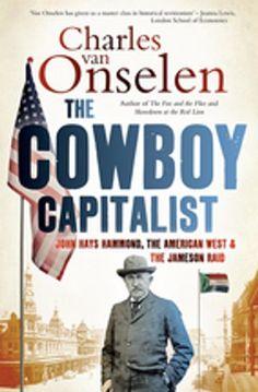 The Cowboy Capitalist: John Hays Hammond, The American West...
