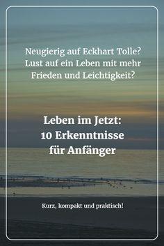 Für ein Leben mit mehr Frieden und Leichtigkeit: Leben im Jetzt für Anfänger - 10 Erkenntnisse aus Eckhart Tolles spirituellem Weltbestseller