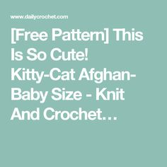 [Free Pattern] This Is So Cute! Kitty-Cat Afghan- Baby Size - Knit And Crochet…