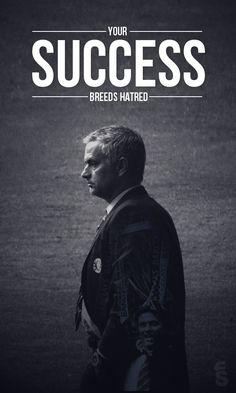Jose Mourinho - Your success breeds hatred