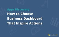Apps Discovery: How to Choose Business Dashboard That Inspire Actions