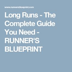 Long Runs - The Complete Guide You Need - RUNNER'S BLUEPRINT