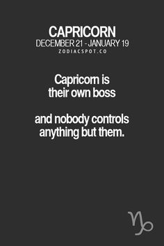 Capricorn is their own boss and nobody controls anything but them. can I get a big and loud Amen to that? Capricorn Season, Capricorn Quotes, Capricorn Facts, Zodiac Signs Capricorn, Sagittarius And Capricorn, Zodiac Sign Facts, Astrology Zodiac, Capricorn Element, Just In Case