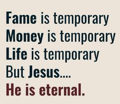 Life on this earth is temporary, but my life in/with Christ is eternal! Bible Scriptures, Bible Quotes, Faith Quotes, Qoutes, Christian Life, Christian Quotes, Journaling, Gods Grace, Praise God