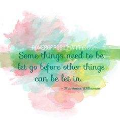 Some things need to be let go before other things can be let in.