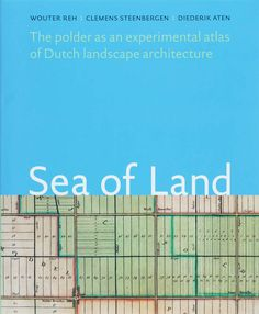 Sea of Land  SEA OF LAND introduces the polder as an important piece in the jigsaw puzzle of Dutch national identity. What is a polder really and how is it structured as an artificial landscape what are its peculiar qualities and how can it be developed further? SEA OF LAND describes the history design and development of the most famous Dutch land reclamation projects in their relationships to one another. What is new here is that this is done from the perspective of landscape…