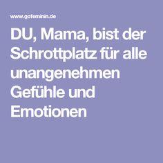 DU, Mama, bist der Schrottplatz für alle unangenehmen Gefühle und Emotionen