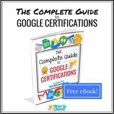 The Complete Guide to Google Certifications! FREE Download