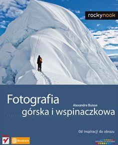 """""""Fotografia górska i wspinaczkowa"""" Alexandre Buisse"""