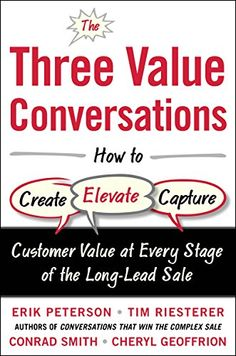 The Three Value Conversations: How to Create, Elevate, and Capture Customer Value at Every Stage of the Long-Lead Sale by Erik Peterson http://www.amazon.com/dp/0071849718/ref=cm_sw_r_pi_dp_MTGfvb0JMBCQ8