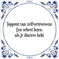 Tegel met spreuk: Toppunt van zelfvertrouwen: Een scheet laten, als je diarree hebt - Bekijk of bestel deze Tegel nu op Tegelspreuken.nl