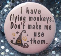 i have flying monkeys dont make me use them by thedogcoatlady, $1.00