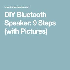 DIY Bluetooth Speaker: 9 Steps (with Pictures)