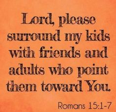 please lord I know your amazing power please protect them and bring them in church and teach them not to sin and always be honest