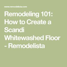 Remodeling 101: How to Create a Scandi Whitewashed Floor - Remodelista