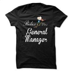 Relax, i am a General Manager T Shirt, Hoodie, Sweatshirts - t shirt designs #hoodie #fashion