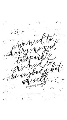 """""""No need to hurry, no need to sparkle. No need to be anybody but oneself."""" Virginia Woolf/ jenniferbianca.com / prints + cards / inspiration motivation quote Calligraphy Lessons, Calligraphy Print, Sparkle Quotes, Virginia Woolf, All Print, Self Love, Verses, Motivational Quotes, Words"""