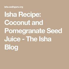 Isha Recipe: Coconut and Pomegranate Seed Juice - The Isha Blog
