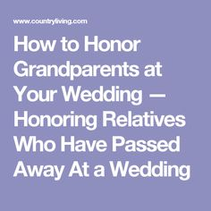 How to Honor Grandparents at Your Wedding — Honoring Relatives Who Have Passed Away At a Wedding