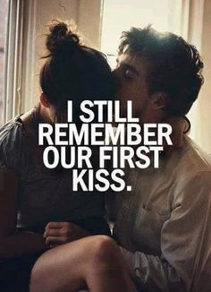 romantic love quote - I still remember our first kiss, find more Love Quotes on LoveIMGs. LoveIMGs is a free Images Pinboard for people to share love images. Funny Relationship Quotes, Life Quotes Love, Quotes For Him, Be Yourself Quotes, Funny Quotes, Crush Quotes, Quotes Quotes, I Still Love You Quotes, You And Me Quotes