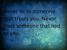Never Lie To Someone That Trusts You - http://www.quotesaboutcheating.com/never-lie-to-someone-that-trusts-you/