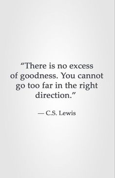 """""""There is no excess of goodness. You cannot go too far in the right direction. Quotable Quotes, Faith Quotes, Words Quotes, Wise Words, Me Quotes, Motivational Quotes, Inspirational Quotes, Sayings, Gratitude Quotes"""