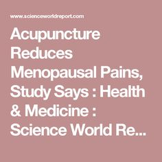 Acupuncture Reduces Menopausal Pains, Study Says : Health & Medicine : Science World Report