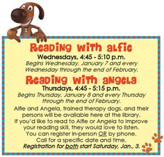 Call the library at 631.941.4080 to reserve your young reader's spot for Reading with Alfie or Reading with Angela!