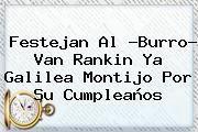 http://tecnoautos.com/wp-content/uploads/imagenes/tendencias/thumbs/festejan-al-burro-van-rankin-ya-galilea-montijo-por-su-cumpleanos.jpg Galilea Montijo. Festejan al ?Burro? Van Rankin ya Galilea Montijo por su cumpleaños, Enlaces, Imágenes, Videos y Tweets - http://tecnoautos.com/actualidad/galilea-montijo-festejan-al-burro-van-rankin-ya-galilea-montijo-por-su-cumpleanos/