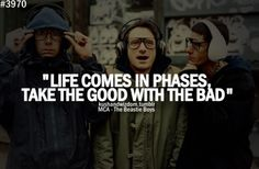 life comes in phases, take the good with the bad.