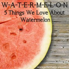 5 Things We Love About Watermelon. A delicious super snack perfect for keeping kids and adults hydrated.  #watermelon #superfood #cleaneating #healthysnacks