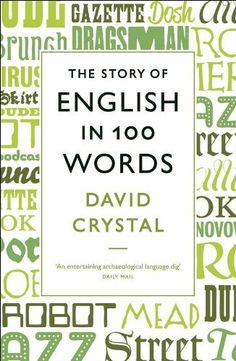 The Story of English in 100 Words by David Crystal. $12.66. 288 pages. Author: David Crystal. Publisher: Profile Books (October 13, 2011)