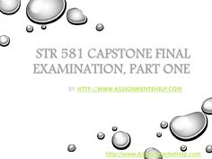 Get the best tutorials and Ace your exam. Join us to experience how easy exam can be. http://www.AssignmenteHelp.com/ provide STR 581 Capstone Final Examination Part One New Question Answers and Entire Course question with answers. LAW, Finance, Economics and Accounting Homework Help, university of phoenix discussion questions, UOP Materials, etc. All the best!!