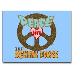 Peace, Love and Dental Floss  #humor, #teeth, #DentalHerb, #natural, #toothpaste