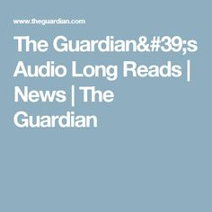 The Guardian's Audio Long Reads Nobel Prize, Read News, The Guardian, Audio, Profile, Writing, Reading, Books, User Profile