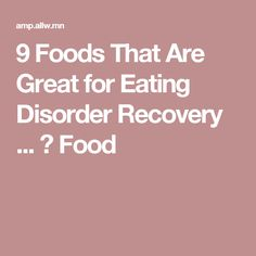 9 Foods That Are Great for Eating Disorder Recovery ... → Food