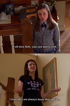 """Gilmore girls... """"If all else fails, you can marry rich"""". """"I love that we always have that option."""""""